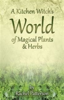 Kitchen Witch's World of Magical Herbs & Plants, Rachel Patterson