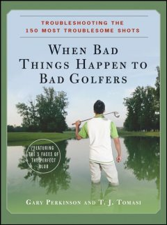 When Bad Things Happen to Bad Golfers, Gary Perkinson, T.J.Tomasi