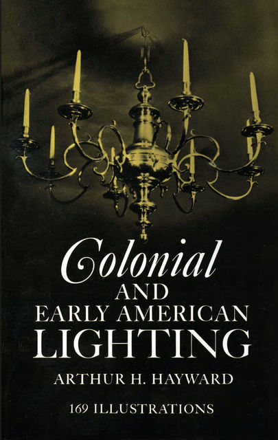 Colonial and Early American Lighting, Arthur H.Hayward