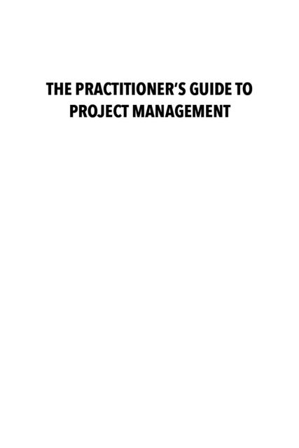 The Practitioner's Guide to Project Management: Simple, Effective Techniques that Deliver Business Value, Lynda Carter