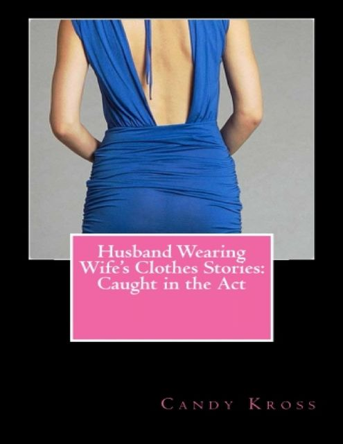 Husband Wearing Wife's Clothes Stories: Caught in the Act, Candy Kross
