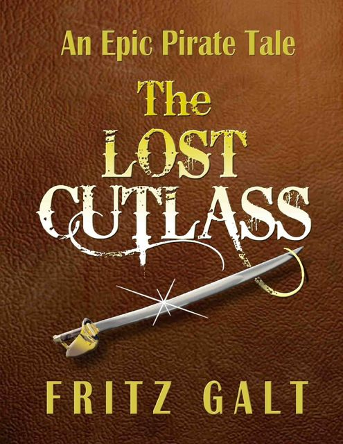 The Lost Cutlass: An Epic Pirate Tale, Fritz Galt