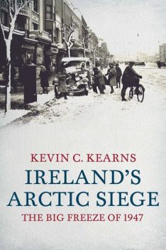Ireland's Arctic Siege of 1947, Kevin C.Kearns