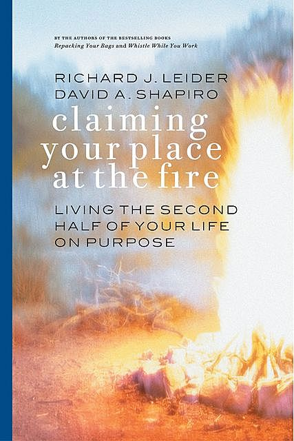 Claiming Your Place at the Fire, David Shapiro, Richard J. Leider