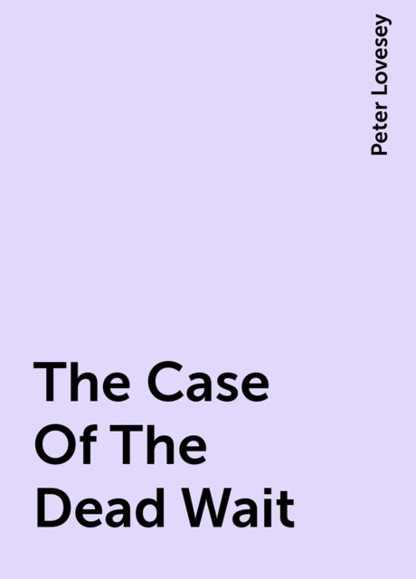 The Case Of The Dead Wait, Peter Lovesey