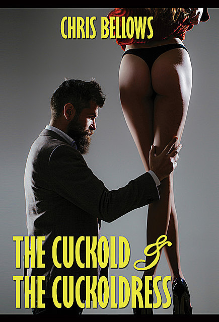 The Cuckold & The Cuckoldress, Chris Bellows