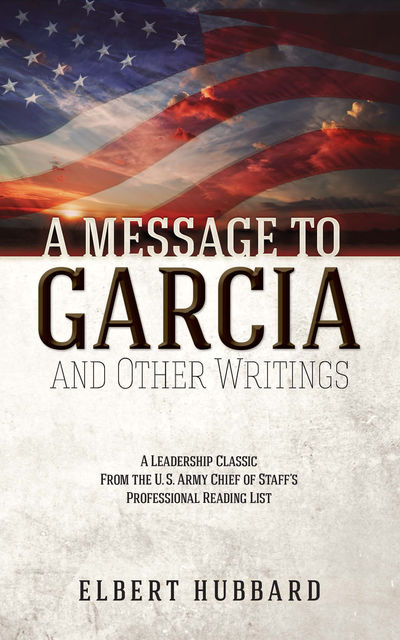 A Message to Garcia and Other Writings, Elbert Hubbard