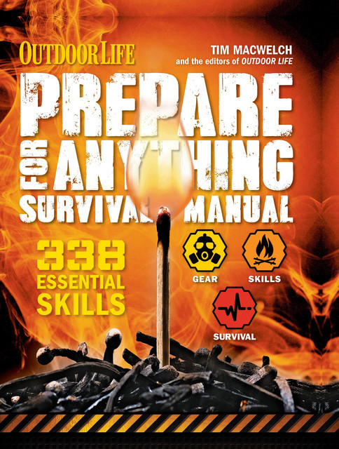 Outdoor Life: Prepare for Anything Survival Manual, Tim MacWelch