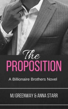 The Proposition (A Billionaire Brothers Novel Book 1), Anna, Greenway, MJ, Starr