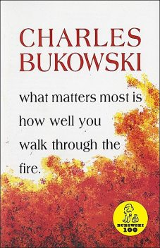 What Matters Most is How Well You, Charles Bukowski