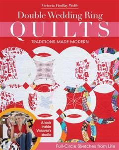 Double Wedding Ring Quilts-Traditions Made Modern, Victoria Findlay Wolfe