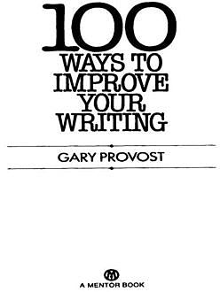 100 Ways to Improve Your Writing (Mentor Series), Gary Provost