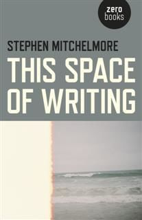 This Space of Writing, Stephen Mitchelmore