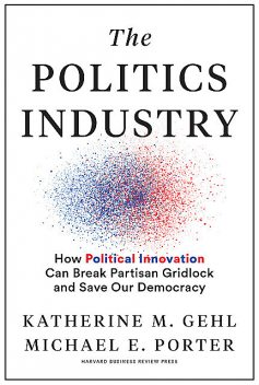 The Politics Industry, Michael Porter, Katherine M. Gehl