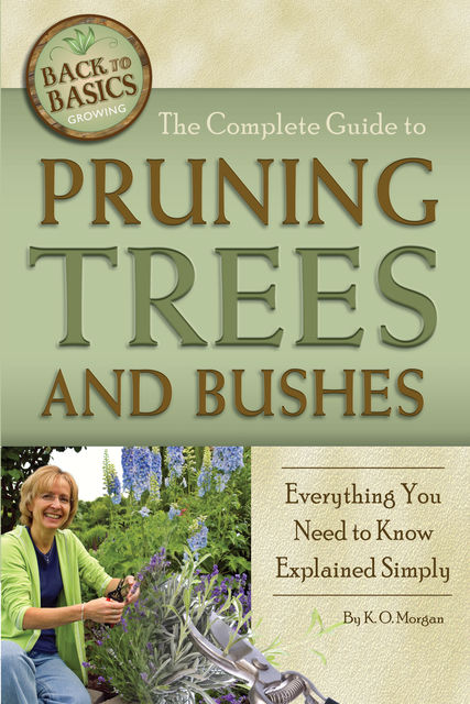 The Complete Guide to Pruning Trees and Bushes, K.O.Morgan