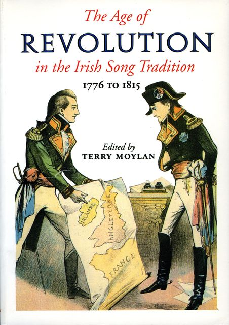 The Age of Revolution in the Irish Song Tradition, Terry Moylan