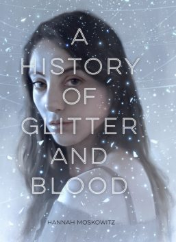 A History of Glitter and Blood, Hannah Moskowitz