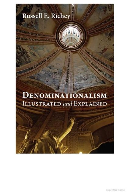 Denominationalism Illustrated and Explained, Russell E. Richey