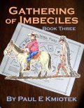 Gathering of Imbeciles: Book Three, Paul E Kmiotek