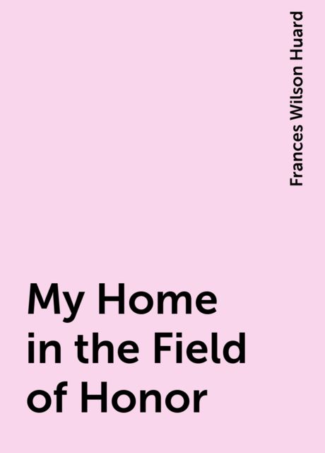 My Home in the Field of Honor, Frances Wilson Huard