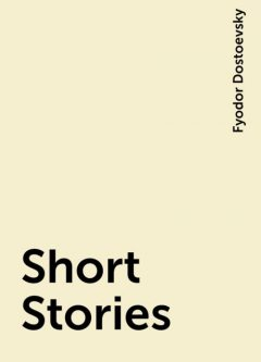 Short Stories, Fyodor Dostoevsky