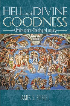 Hell and Divine Goodness, James S.Spiegel