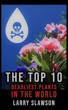 The Top 10 Deadliest Plants in the World, Larry Slawson
