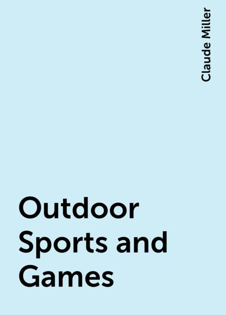 Outdoor Sports and Games, Claude Miller