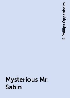 Mysterious Mr. Sabin, E.Phillips Oppenheim