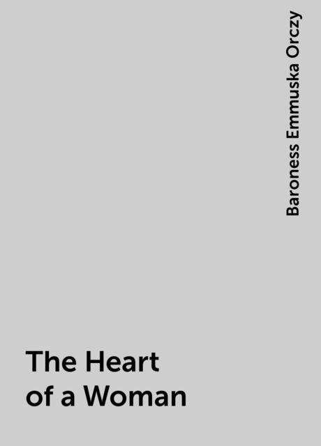 The Heart of a Woman, Baroness Emmuska Orczy