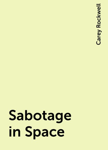 Sabotage in Space, Carey Rockwell