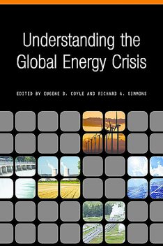 Understanding the Global Energy Crisis, amp, Eugene D. Coyle, Richard A. Simmons