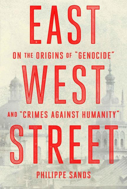 """East West Street: On the Origins of """"Genocide"""" and """"Crimes Against Humanity"""", Philippe Sands"""