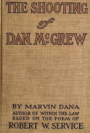 The Shooting of Dan McGrew, A Novel / Based on the Famous Poem of Robert Service, Marvin Hill Dana