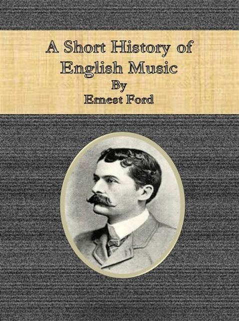 A Short History of English Music, Ernest Ford