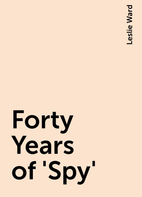 Forty Years of 'Spy', Leslie Ward