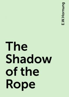The Shadow of the Rope, E.W.Hornung