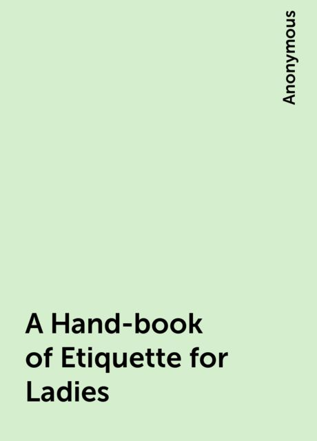 A Hand-book of Etiquette for Ladies,