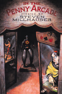 In the Penny Arcade, Steven Millhauser