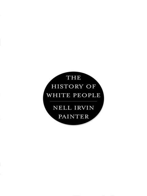 The History of White People, Nell Irvin Painter