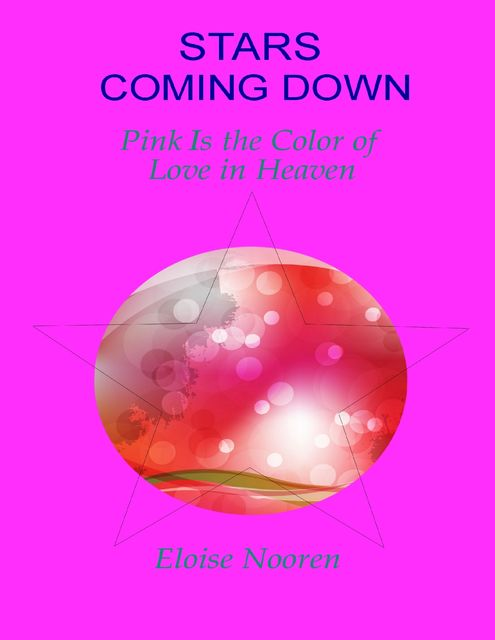 Stars Coming Down: Pink Is the Color of Love in Heaven, Eloise Nooren