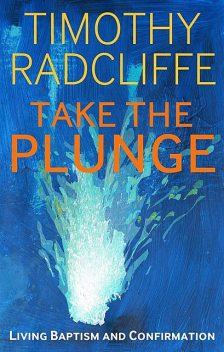 Take the Plunge, Timothy Radcliffe