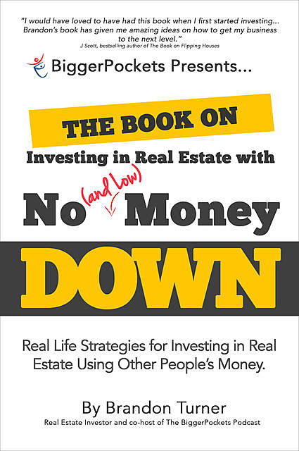 The Book on Investing in Real Estate with No (and Low) Money Down, Brandon Turner