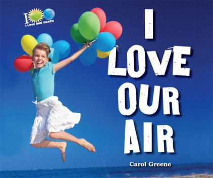 I Love Our Air, Carol Greene