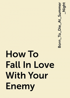 How To Fall In Love With Your Enemy, Born_To_Die_At_Summer_Night