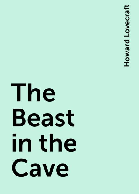 The Beast in the Cave, Howard Lovecraft