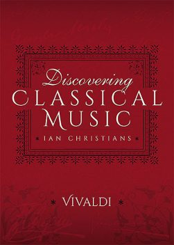 Discovering Classical Music: Vivaldi, Ian Christians, Sir Charles Groves CBE