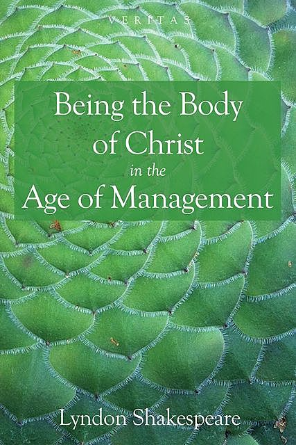 Being the Body of Christ in the Age of Management, Lyndon Shakespeare