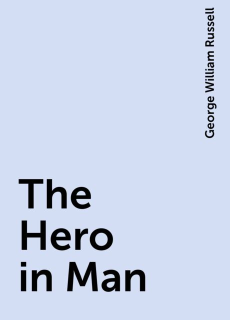 The Hero in Man, George William Russell