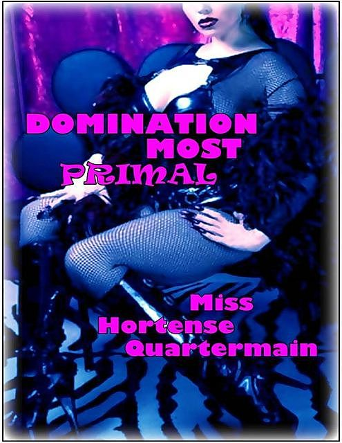 Domination Most Primal, Miss Hortense Quartermain